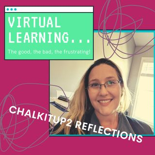 Chalkitup2Reflections Episode 12: Virtual Learning The Good The Bad The Ugly