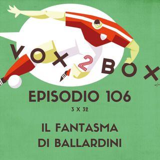 Episodio 106 (3x32) - Il fantasma di Ballardini
