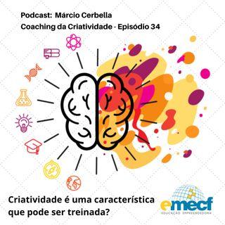 Episódio 34 - Criatividade é uma característica que pode ser treinada?