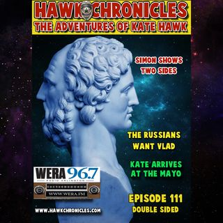 "Episode 111 Hawk Chronicles ""Double Sided"""