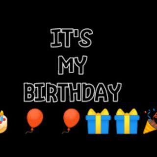 It's my BIRTHDAY 🎂!