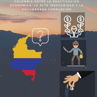 Colombia entre la reactivación económica. La alta inseguridad y la encumbrada corrupción