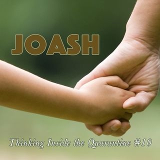 Joash (Thinking Inside the Quarantine #10)