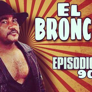 LA VUELTA: EL BRONCO, EPISODIO 90
