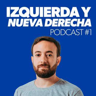 Izquierda y nueva derecha | Podcast 1