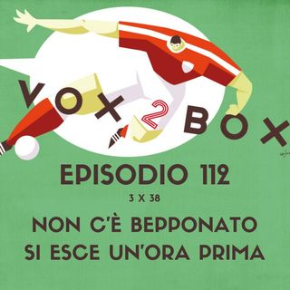 Episodio 112 (3x38) - Non c'è Bepponato si esce un'ora prima - con Francesco Tonti