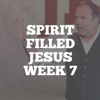 Spirit Filled Jesus: Week 7