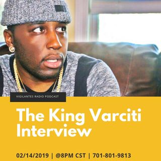 The King Varciti Interview.