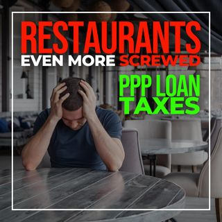 146. Restaurants Screwed Again | PPP Loan Tax Deductions Denied by IRS