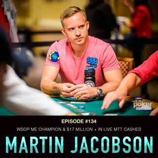 #134 Martin Jacobson: WSOP ME Champion & $17 Million+ in Live MTT Cashes