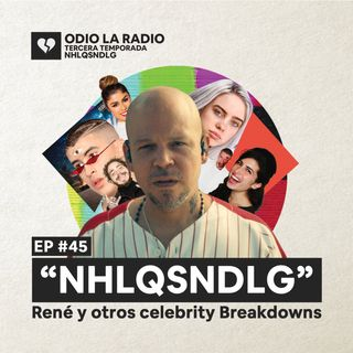 EP#45 - NHLQSNDLG, René y otros celebrity breakdowns