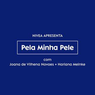 Pela minha pele, com Hariana Meinke e Joana de Vilhena Novaes
