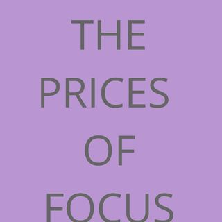 The Prices Of Focus