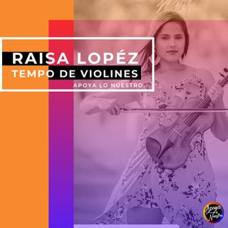 RAISA LOPÉZ I Tempo de Violines