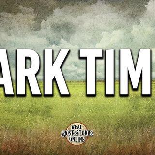 Dark Times | Haunted, Paranormal, Supernatural