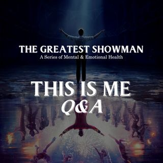 The Greatest Showman Series - Part 2: This is Me (Q&A) - Dr Gerard Louis