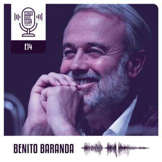 E14. El propósito debe ser trabajar en lo imposible | Benito Baranda