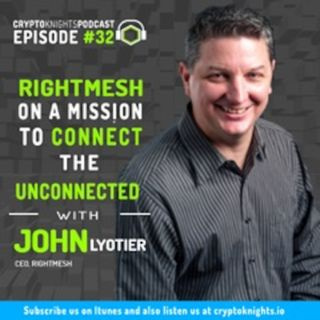 Episode 32-  RightMesh on a Mission To Connect with Unconnected