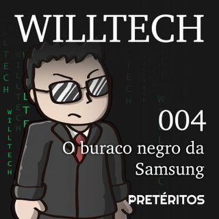 WillTech 004 - O buraco negro da Samsung