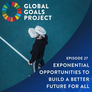Exponential Opportunities to Build a Better Future for All [Episode 27]