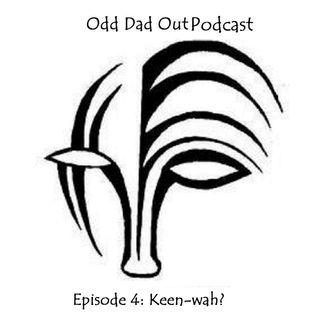ODO Episode 4: Keen-Wah?