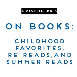 #4.5: On Books: Childhood Favorites, Re-reads, and Summer Reads
