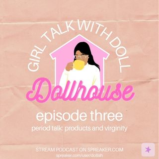 Episode Three of Period Talks: Products and Virginity
