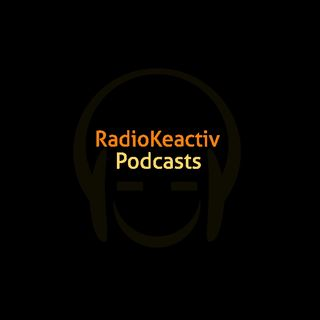 Welcome To RADIOKEACTIV - 1ST PODCAST!!!