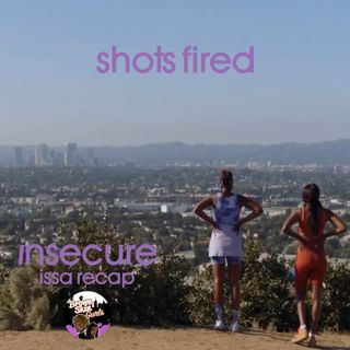 insecure issa recap - shots fired