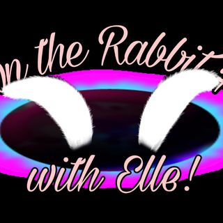Down The Rabbit Hole w Elle