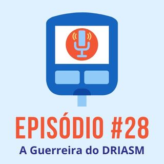 #T01E28 - A Guerreira do Diabetes DRIASM