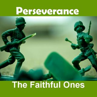 PERSEVERANCE - The Faithful Ones - pt1 - Perseverance - The Faithful Ones