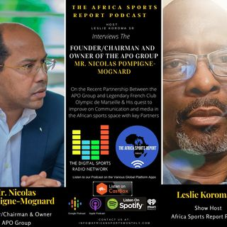 FOUNDER & CHAIRMAN OF THE APO GROUP MR. NICOLAS POMPIGNE-MOGNARD ON THE AFRICA SPORTS REPORT PODCAST