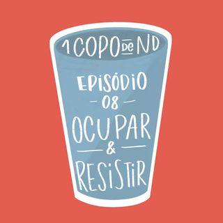 #UM COPO DE ND- Ocupar e resistir! Ep. 08