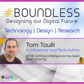 EP38: Tom Taulli, AI Influencer and Tech Author: AI has been waiting for 5g