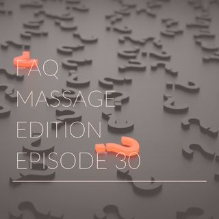 Episode 30 | FAQ Massage Edition