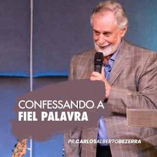 CONFESSANDO A FIEL PALAVRA // pr. Carlos Alberto Bezerra
