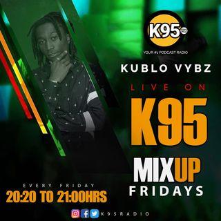 MixUpFridays Episode 25 - K95 Kublo Vybz