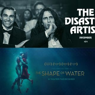 Out Now 310: The Disaster Artist & The Shape of Water