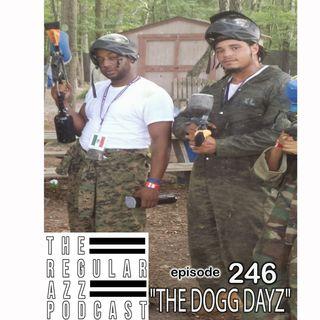 "Episode 246 ""The Dogg Dayz"""
