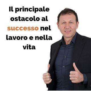 Il principale ostacolo al successo nel lavoro e nella vita