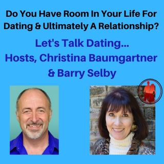 Do You Have Room In Your Life For Dating & Ultimately A Relationship
