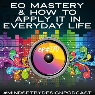 270: EQ Mastery And How To Apply It In Everyday Business