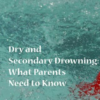 Dry And Secondary Drowning. What Parents Need To Know