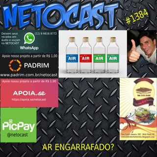 """NETOCAST 1384 DE 05/01/2021 - """"Ar engarrafado"""" - Empresa do Reino Unido lança """"garrafa de ar inglês"""" por R$ 170"""