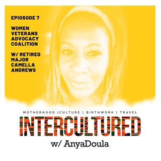 Episode 7- Women Veterans Advocacy Coalition w/ Retired Major Camella Andrews
