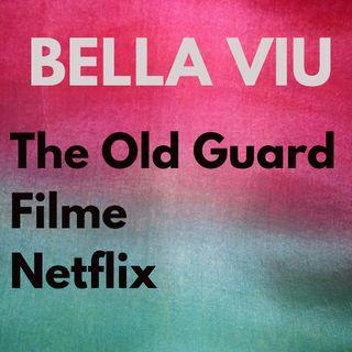 Bella Viu - 21 - The Old Guard - Filme - Netflix.