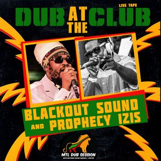 DUB AT THE CLUB x Blackout Sound Live with Prophecy Izis ( Nov 2016 MTL DUB Session #20)