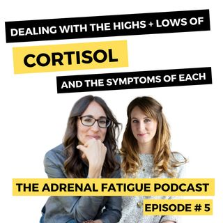Episode #5: Cortisol 101 - The Highs, Lows & Symptoms of Each