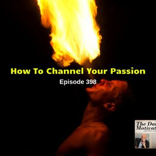 How To Channel Your Passion - Episode #398
